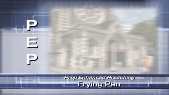 Prop Enhanced Preaching - Frying Pan