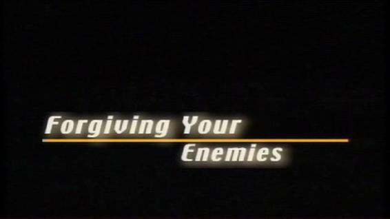Forgiving Your Enemies